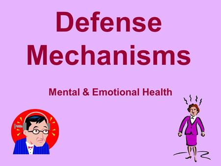 Defense Mechanisms Mental & Emotional Health. Objectives 1.Define defense mechanism. 2.Define and provide examples for the following defense mechanisms.