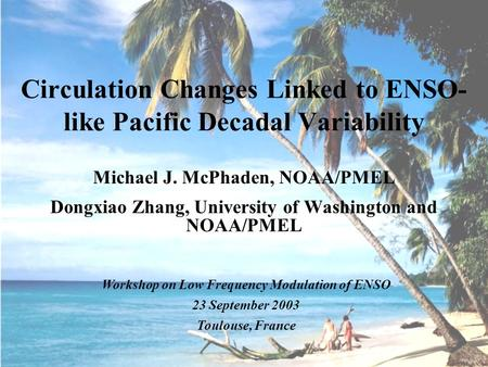 Michael J. McPhaden, NOAA/PMEL Dongxiao Zhang, University of Washington and NOAA/PMEL Circulation Changes Linked to ENSO- like Pacific Decadal Variability.