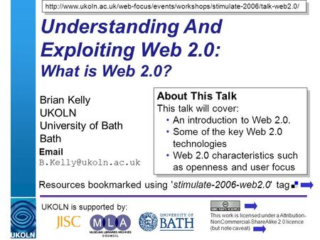 A centre of expertise in digital information managementwww.ukoln.ac.uk Understanding And Exploiting Web 2.0: What is Web 2.0? Brian Kelly UKOLN University.