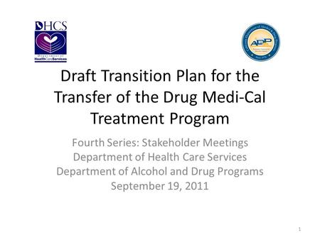 Draft Transition Plan for the Transfer of the Drug Medi-Cal Treatment Program Fourth Series: Stakeholder Meetings Department of Health Care Services Department.