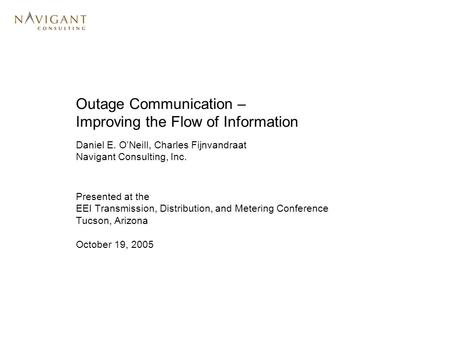 Outage Communication – Improving the Flow of Information Presented at the EEI Transmission, Distribution, and Metering Conference Tucson, Arizona October.