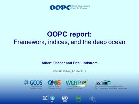 Albert Fischer and Eric Lindstrom CLIVAR SSG-18, 2-5 May 2011 OOPC report: Framework, indices, and the deep ocean.
