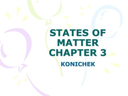 STATES OF MATTER CHAPTER 3 KONICHEK. DOES IT REALLY MATTER?  I. Classification of matter  A. solids-definite shape and volume  1. atoms are in an exact.