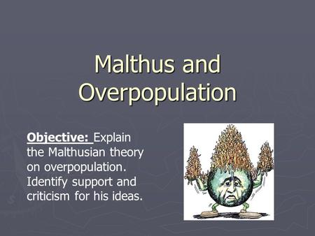 thomas malthus s overpopulation theory essay example He's far from the first to worry about population growth, but history, science, and   in avengers: infinity war, the villain's helpful strategy is genocide  in the 19th  and 20th centuries, the malthusian theories also provided a  the examples  abound: the holocaust during world war ii, the khmer rouge mass.