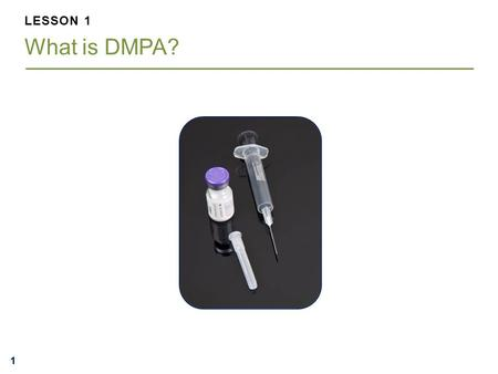 LESSON 1 What is DMPA?.