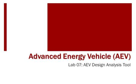 Lab 07: AEV Design Analysis Tool Advanced Energy Vehicle (AEV)