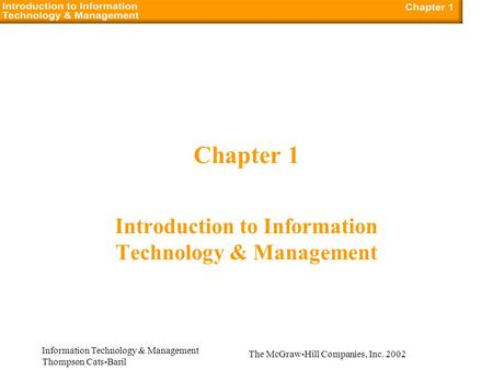 The McGraw-Hill Companies, Inc. 2002 Information Technology & Management Thompson Cats-Baril Chapter 1 Introduction to Information Technology & Management.