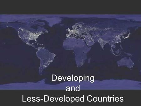Developing and Less-Developed Countries. What does this have to do with the Third World?