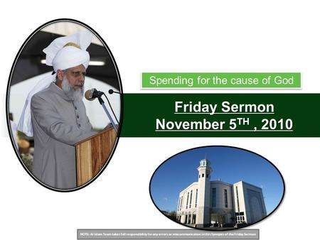 NOTE: Al Islam Team takes full responsibility for any errors or miscommunication in this Synopsis of the Friday Sermon Friday Sermon November 5 TH, 2010.
