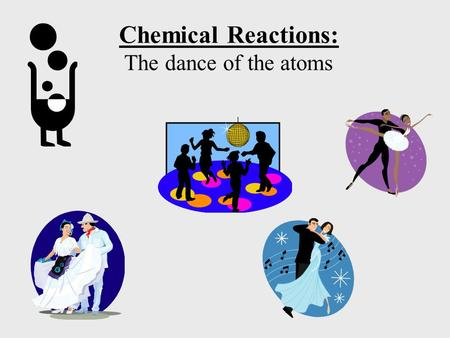 Chemical Reactions: The dance of the atoms. Chemistry basics Chemical reactions are the rearrangement of atoms The reactants are the molecules & atoms.