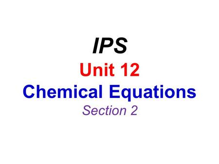 IPS Unit 12 Chemical Equations Section 2. Types of Reactions There are five types of chemical reactions: Combustion Reaction Synthesis Reaction [Composition]