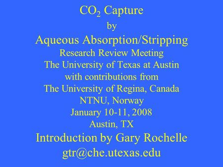 CO 2 Capture by Aqueous Absorption/Stripping Research Review Meeting The University of Texas at Austin with contributions from The University of Regina,