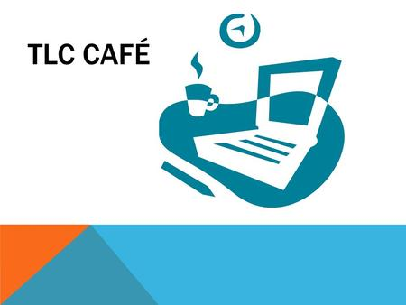 TLC CAFÉ. PRESENTED BY TLC CAFÉ COMMITTEE Committee Members: Christine Bennee Maxwell Christen CIS 1020-126.