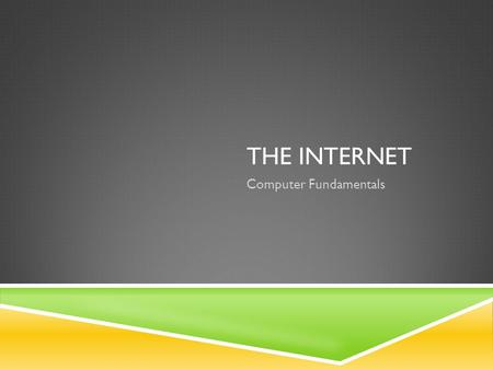 THE INTERNET Computer Fundamentals. TODAY I AM:  Learning about the complexity of sending messages over the Internet  Translating web addresses into.