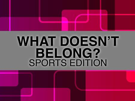 HOW TO PLAY Which of the following sport terms doesn't belong?