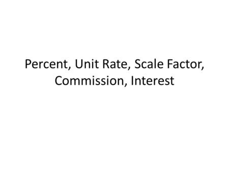 Percent, Unit Rate, Scale Factor, Commission, Interest.