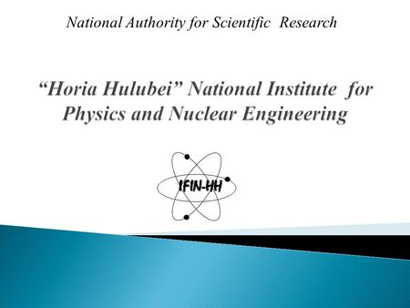National Authority for Scientific Research IFIN-HH.