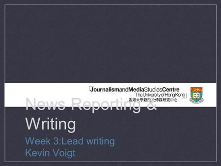 News Reporting & Writing Week 3:Lead writing Kevin Voigt.