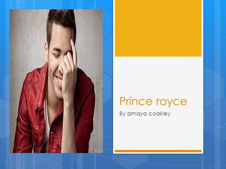 Prince royce By amaya coakley. Who he is  Geoffrey Royce Rojas, known by his stage name Prince Royce, is an American singer, songwriter and record producer.