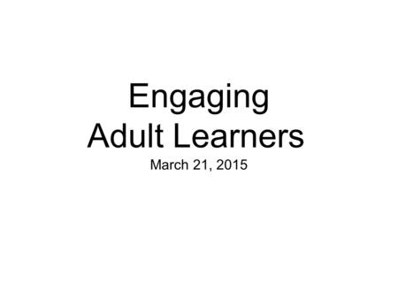 Engaging Adult Learners March 21, 2015. Prayer God of Mercy and Wisdom As we prepare to be Spiritual Assistants Grant us the grace -to seek your will.