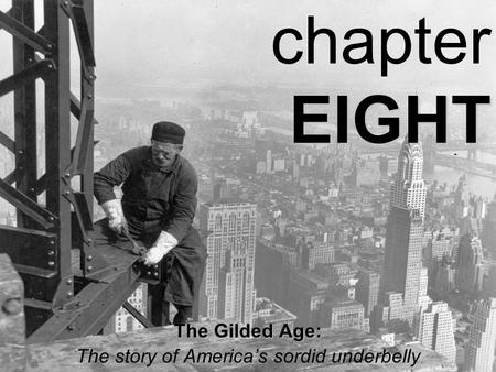 EIGHT chapter EIGHT The Gilded Age: The story of America's sordid underbelly.