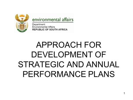 1 APPROACH FOR DEVELOPMENT OF STRATEGIC AND ANNUAL PERFORMANCE PLANS.