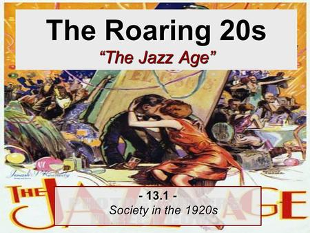 "The Roaring 20s ""The Jazz Age"" - 13.1 - Society in the 1920s."