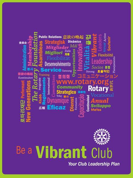 Your Rotary Club What is your club like? Is it fun and energetic? Does it stand out & make you proud? Does it have its own identity? Is it known for.