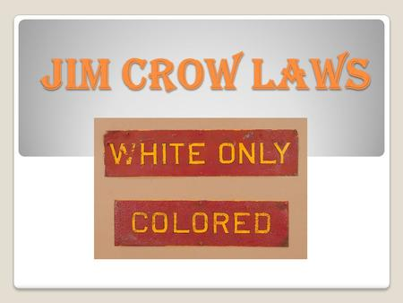 Jim Crow Laws. Free does not mean Equal From the 1880s into the 1960s, a majority of American states enforced segregation through Jim Crow laws.