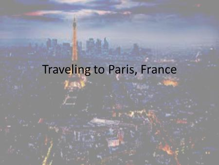 Traveling to Paris, France By: Maggie Doan. Getting There A non-stop trip would cost $2927.20 – The only 2 airline companies that would do a non- stop.
