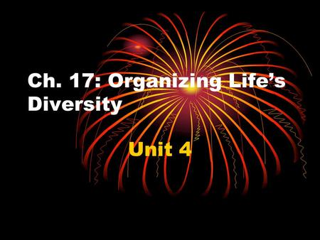 Ch. 17: Organizing Life's Diversity Unit 4. I.Classification – Taxonomy (study of classification) A. Aristotle = devised and early classification system.