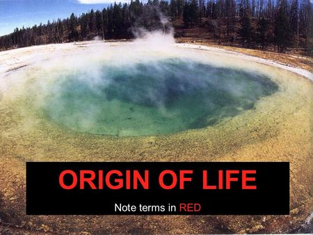 ORIGIN OF LIFE Note terms in RED I. Early Theories A. Spontaneous Generation - The hypothesis that life arises regularly from non-living things (WRONG!).