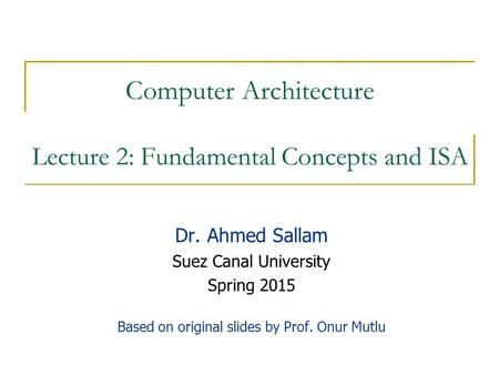 Computer Architecture Lecture 2: Fundamental Concepts and ISA