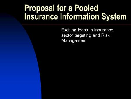 Proposal for a Pooled Insurance Information System Exciting leaps in Insurance sector targeting and Risk Management.