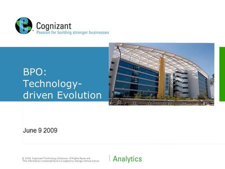 © 2008, Cognizant Technology Solutions. All Rights Reserved. The information contained herein is subject to change without notice. BPO: Technology- driven.