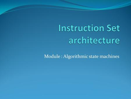 Module : Algorithmic state machines. Machine language Machine language is built up from discrete statements or instructions. On the processing architecture,