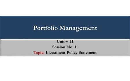 Portfolio Management Unit   Session No Topic Investment