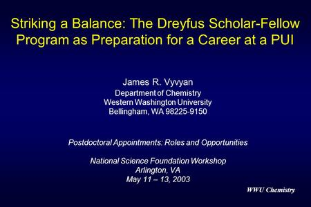 WWU Chemistry Striking a Balance: The Dreyfus Scholar-Fellow Program as Preparation for a Career at a PUI James R. Vyvyan Department of Chemistry Western.