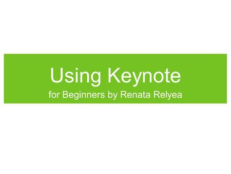 "Using Keynote for Beginners by Renata Relyea. Easily Change Slide Design Just click on ""Masters"" on the above toolbar to select what type of slide you."