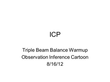 ICP Triple Beam Balance Warmup Observation Inference Cartoon 8/16/12.