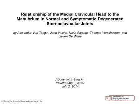 Relationship of the Medial Clavicular Head to the Manubrium in Normal and Symptomatic Degenerated Sternoclavicular Joints by Alexander Van Tongel, Jens.