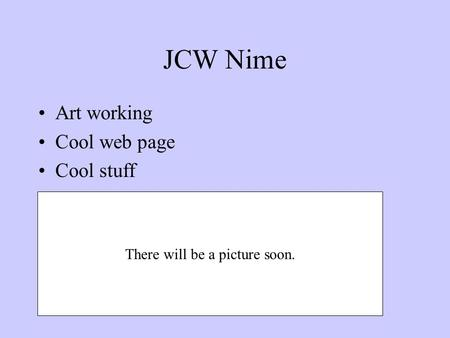 JCW Nime Art working Cool web page Cool stuff There will be a picture soon.