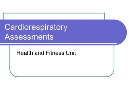 Cardiorespiratory Assessments Health and Fitness Unit.