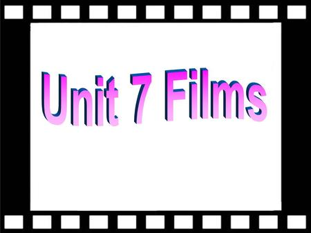 About films To get to know different types of films To learn new words and expressions.
