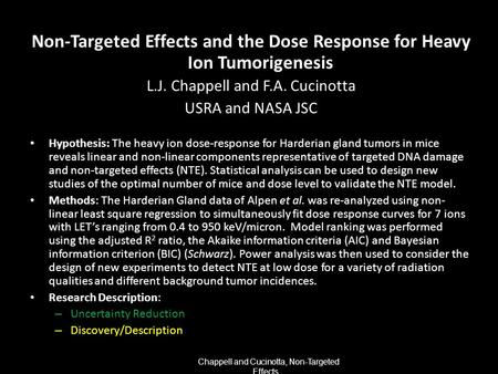 Chappell and Cucinotta, Non-Targeted Effects... Non-Targeted Effects and the Dose Response for Heavy Ion Tumorigenesis L.J. Chappell and F.A. Cucinotta.