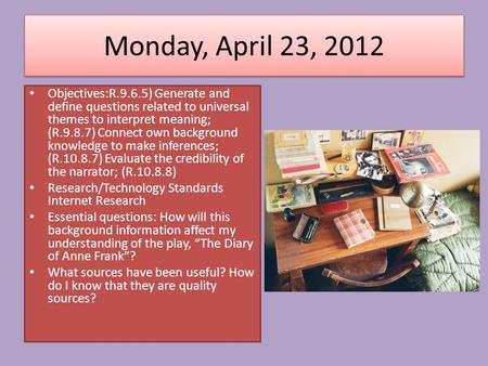 Monday, April 23, 2012 Objectives:R.9.6.5) Generate and define questions related to universal themes to interpret meaning; (R.9.8.7) Connect own background.