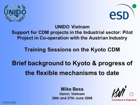 UNIDO Vietnam Support for CDM projects in the Industrial sector: Pilot Project in Co-operation with the Austrian Industry Training Sessions on the Kyoto.