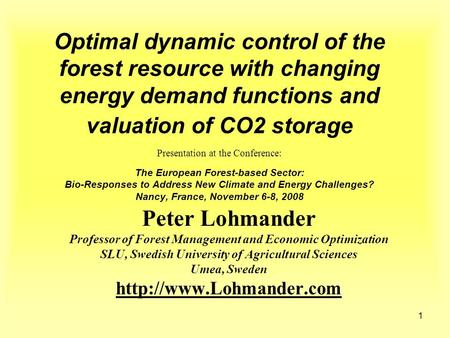 1 Optimal dynamic control of the forest resource with changing energy demand functions and valuation of CO2 storage Presentation at the Conference: The.
