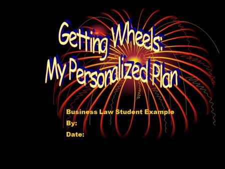 Business Law Student Example By: Date:. Table of Contents § My Transportation Needs 3 § My Personal Budget 4 § Vehicle Comparison Shopping 5 § Am I Ready.