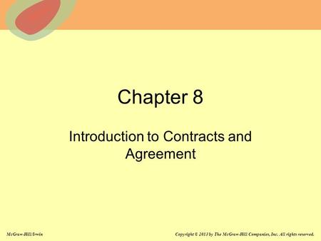 McGraw-Hill/Irwin Copyright © 2013 by The McGraw-Hill Companies, Inc. All rights reserved. Chapter 8 Introduction to Contracts and Agreement.